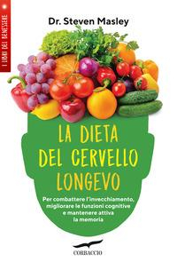 La dieta del cervello longevo :  Per combattere l'invecchiamento migliorare le funzioni cognitive e mantenere attiva la memoria