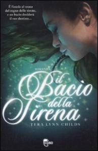 Il bacio della sirena : romanzo / Tera Lynn Childs