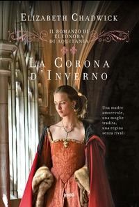 Il romanzo di Eleonora d'Aquitania. 2: La corona d'inverno