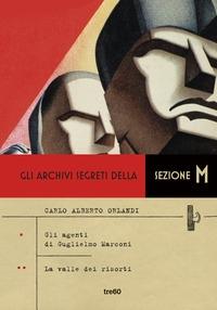 Gli archivi segreti della sezione M. 1.1: Gli agenti di Guglielmo Marcon