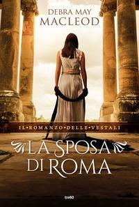 Il romanzo delle vestali. La sposa di Roma
