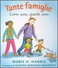 Tante famiglie : come sono, quante sono / Robie H. Harris ; illustrazioni di Nadine Bernard Westcott