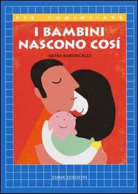 I bambini nascono così / Silvia Baroncelli