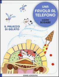 Il palazzo di gelato / di Gianni Rodari ; illustrazioni di Anna Curti