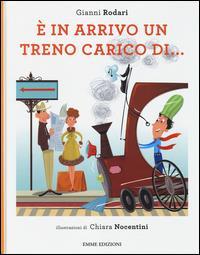 È in arrivo un treno carico di... / Gianni Rodari ; illustrazioni di Chiara Nocentini
