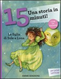 La figlia di Sole e Luna / testo di Francesca Lazzarato ; [illustrazioni di Valentina Salmaso]
