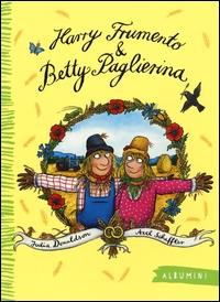 Harry Frumento & Betty Paglierina / Julia Donaldson ; illustrazioni di Axel Scheffler ; [traduzione di Michele Piumini]