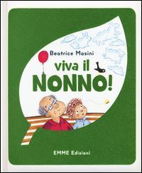 Viva il nonno! / Beatrice Masini ; illustrato da Mirella Mariani