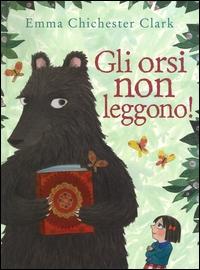 Gli orsi non leggono! / Emma Chichester Clark ; traduzione di Michele Piumini