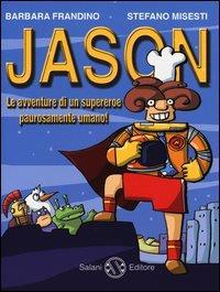 Jason : le avventure di un supereroe paurosamente umano! / Barbara Frandino, Stefano Misesti