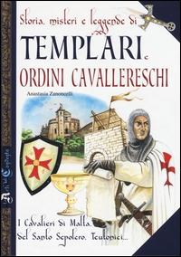 Storia, misteri e leggende di Templari e ordini cavallereschi