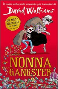 Nonna gangster / David Walliams ; illustrazioni di Tony Ross ; tradotto dall'inglese da Simone Barillari