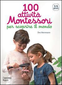 100 attività Montessori per scoprire il mondo / testi e fotografie Eve Herrmann