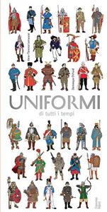 Uniformi di tutti i tempi / Anne-Florence Lemasson, Dominique Ehrhard ; edizione italiana a cura di Angelo Luigi Pirocchi