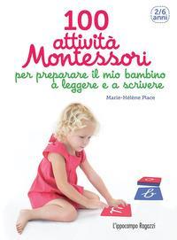 100 attività Montessori per preparare il mio bambino a leggere e a scrivere / testi Marie-Hélène Place ; fotografie Claire Delfino