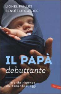Il papà debuttante / Lionel Paillès, Benoît Le Goëdec ; [traduzione di Marta Cai]