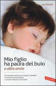 Mio figlio ha paura del buio : e altre ansie / Lise Bartoli