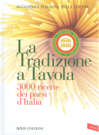 La tradizione a tavola : 3000 ricette dei paesi d'Italia / Accademia Italiana della cucina