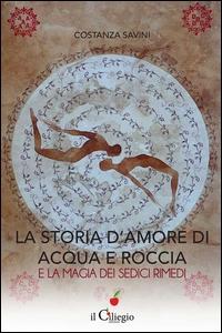 La storia d'amore di acqua e roccia e la magia dei sedici rimedi