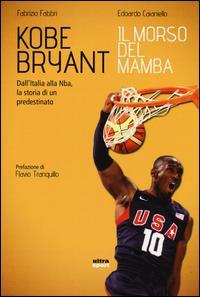 Kobe Bryant, il morso del Mamba : dall'Italia alla Nba, la storia di un predestinato / Fabrizio Fabbri, Edoardo Caianiello