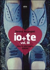 Io + te. Vol. 3., Solo e soltanto amore