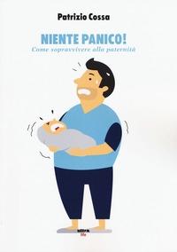 Niente panico! : come sopravvivere alla parternità / Patrizio Cossa