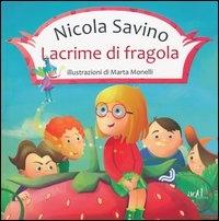 Lacrime di fragola / Nicola Savino ; illustrazioni di Marta Monelli