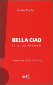 Bella ciao : la canzone della libertà / Carlo Pestelli ; prefazione di Moni Ovadia
