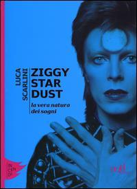 Ziggy Stardust : la vera natura dei sogni / Luca Scarlini
