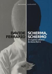 Scherma, schermo : il regista dietro la maschera / Davide Ferrario