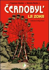 Cernobyl' : la zona / Francisco Sánchez, Natacha Bustos