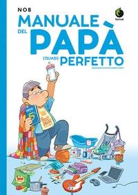 Manuale del papà (quasi) perfetto