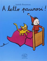 A letto paurosi! / Isabelle Bonameau