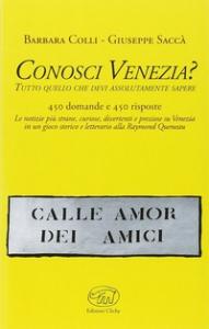 Conosci Venezia? : tutto quello che devi assolutamente sapere / Barbara Colli, Giuseppe Saccà