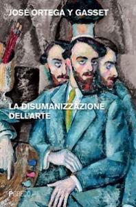 La disumanizzazione dell'arte