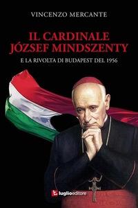 Il cardinale Jószef Mindszenty e la rivolta di Budapest nel 1956