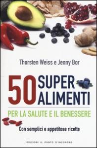 50 superalimenti per la salute e il benessere