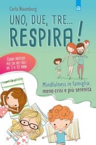 Uno, due, tre... respira! : minfuness in famiglia : meno crisi e più serenità : guida pratica per chi ha figli da 3 a 10 anni / Carla Naumburg