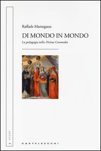 Di mondo in mondo : la pedagogia nella Divina Commedia / Raffaele Mantegazza