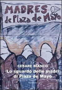 Lo sguardo delle madri di Plaza de Mayo