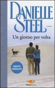 Un giorno per volta / Danielle Steel ; traduzione di Berta Maria Pia Smiths-Jacob