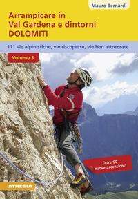 Arrampicare in val Gardena e dintorni, Dolomiti. 3: 110 vie alpinistiche, vie riscoperte, vie ben attrezzate