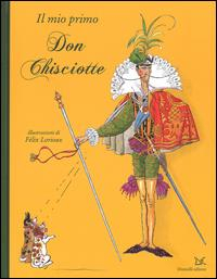 Il mio primo Don Chisciotte / disegni originali di Felix Lorioux ; [testo rivisitato e tradotto da Bianca Lizzaro]