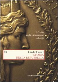Storia della Repubblica : l'Italia dalla Liberazione ad oggi / Guido Crainz