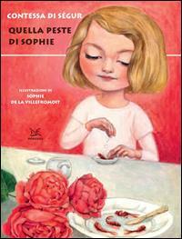 Quella peste di Sophie / Contessa di Ségur ; illustrazioni di Sophie de La Villefromoit ; traduzione di Maria Vidale