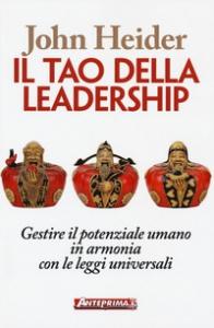 Il tao della leadership :  Gestire il potenziale umano in armonia con le leggi universali