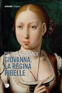 Giovanna la regina ribelle
