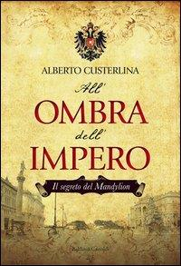 All'ombra dell'Impero. Episodio 1, Il segreto del Mandylion / Alberto Custerlina