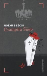 La vampira snob / Noémi Szécsi ; traduzione di Laura Sgarioto