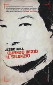 Quando iniziò il silenzio / Jesse Ball ; traduzione di Stefano Travagli